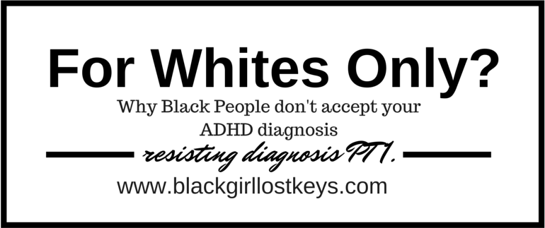 For Whites Only? Resisting Diagnosis  Pt II