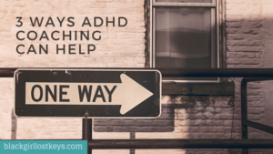 3 Ways ADHD Coaching can help