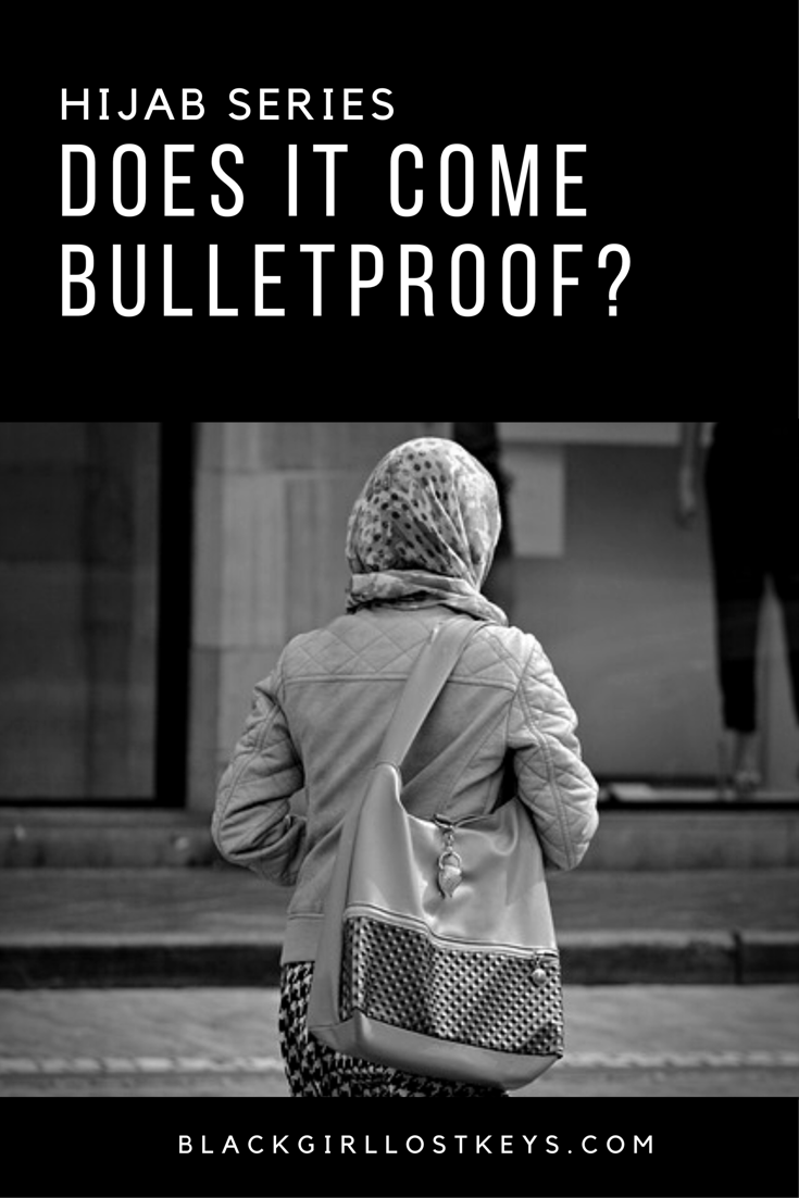 Hijab: Does it come Bulletproof?