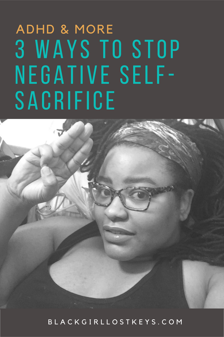 What help are you if you are overwhelmed from self-sacrifice and you can't get anything accomplished for yourself? That's not helpful to anybody! | Black Girl, Lost Keys.