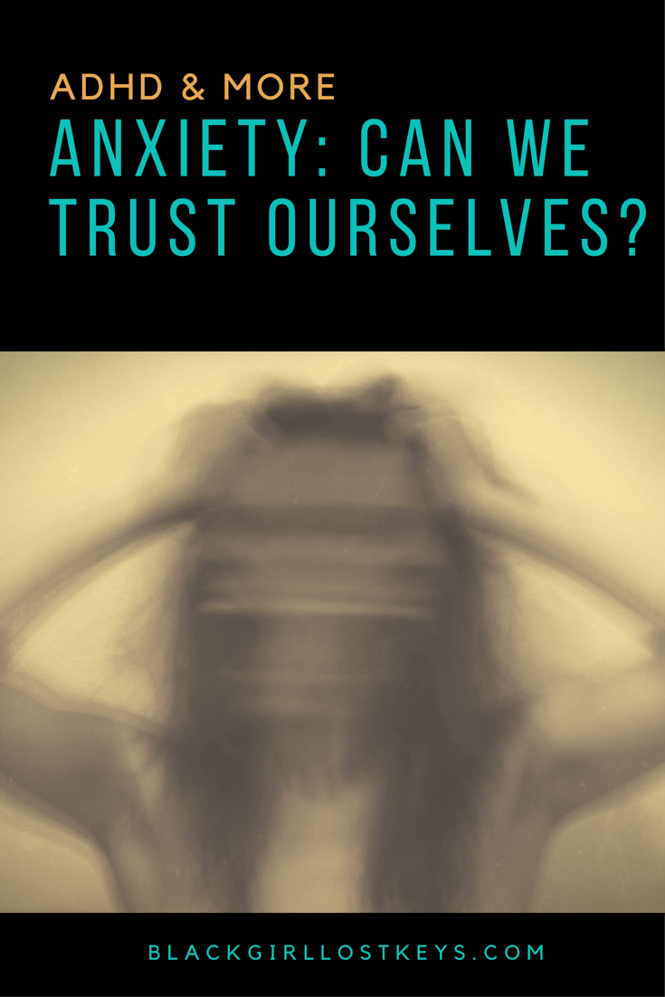 Could the problem be that we don't trust ourselves?  | Black Girl, Lost Keys.