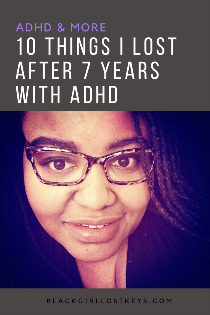 After 7 years of being a black woman with ADHD, I have lost some things I don't intend to look for.