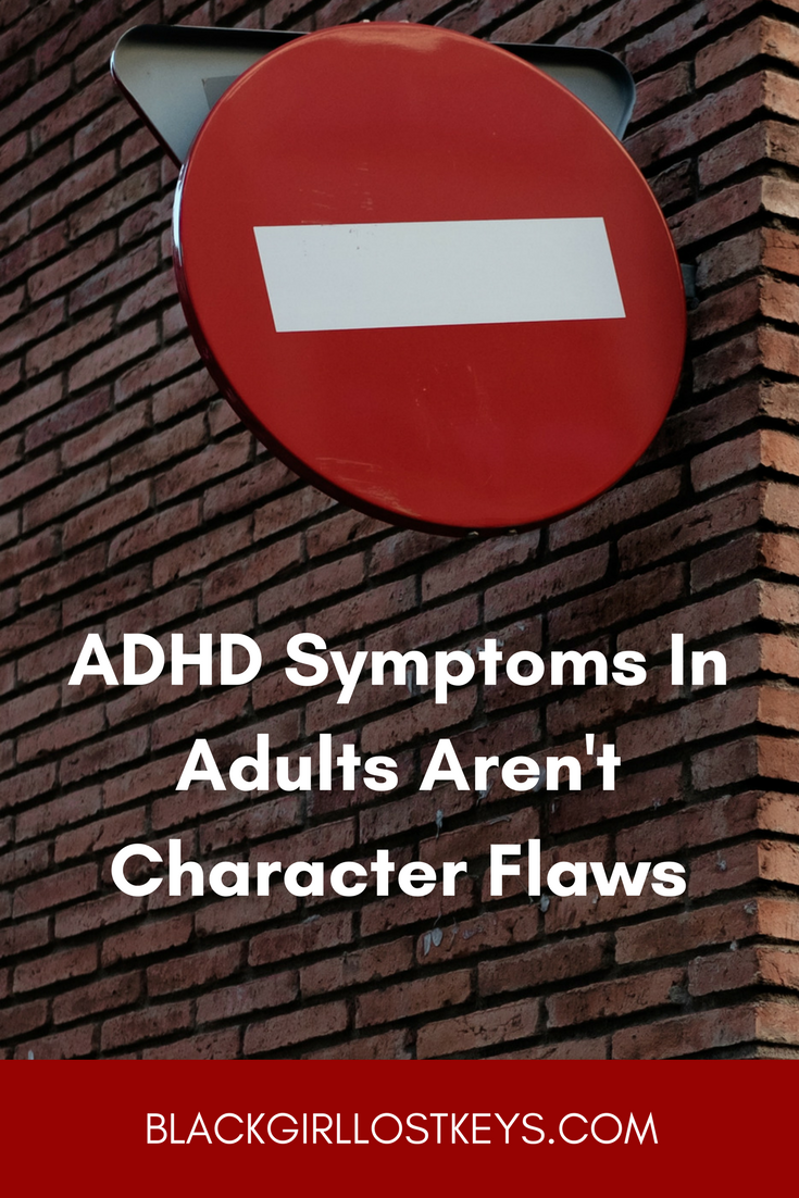 ADHD Symptoms In Adults Aren't Character Flaws